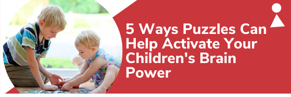 5 Ways Puzzles Can Help Activate Your Children's Brain Power